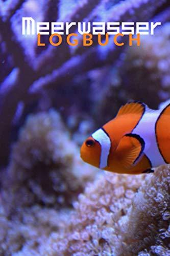 Meerwasser Logbuch: Aquaristik Tagebuch zum Notieren von Wasserwerten - Geschenk für Meerwasser Aquarianer
