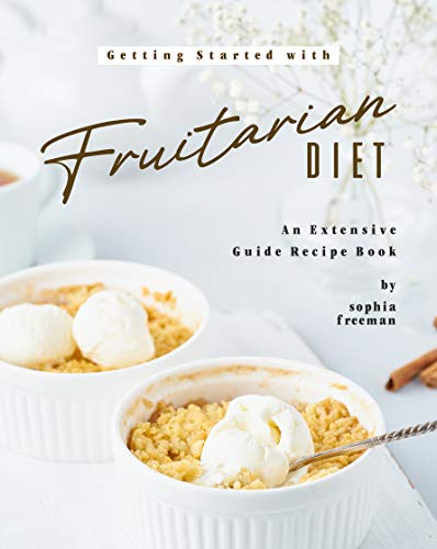 Getting Started with Fruitarian Diet: An Extensive Guide...