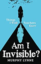 Am I Invisible?: Things I Wish Teachers Knew
