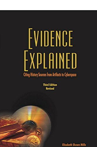 Evidence Explained: History Sources from Artifacts to Cyberspace 3rd Edition Revised