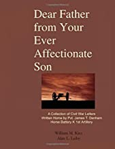 Dear Father, From Your Ever Affectionate Son: A Collection of Civil War Letters, Written by Robert Denham