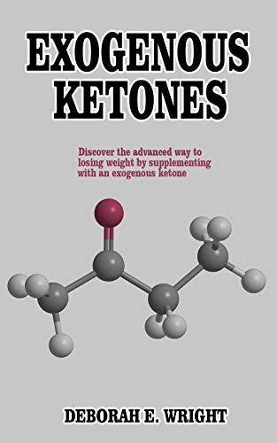 EXOGENOUS KETONES: Discover the advanced way to losing weight by supplementing with an exogenous ketone