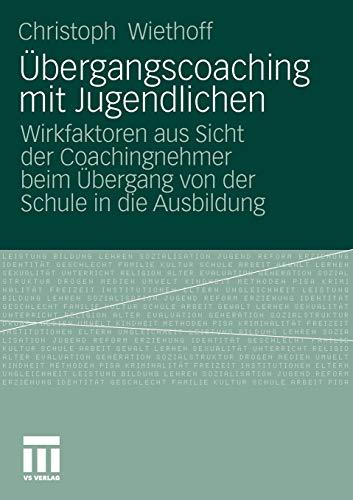 Ãœbergangscoaching mit Jugendlichen: Wirkfaktoren aus Sicht der Coachingnehmer beim Ãœbergang von der Schule in die Ausbildung (German Edition)