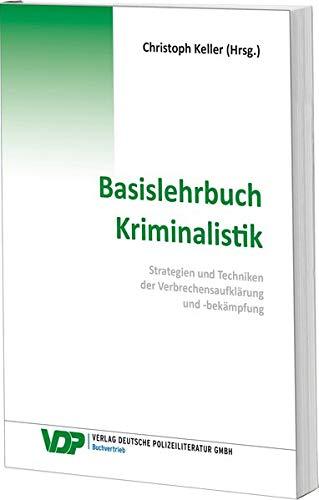 Basislehrbuch Kriminalistik: Strategien und Techniken der Verbrechensaufklärung und -bekämpfung: Strategien und Techniken der Verbrechensaufklrung und -bekmpfung (VDP-Fachbuch)