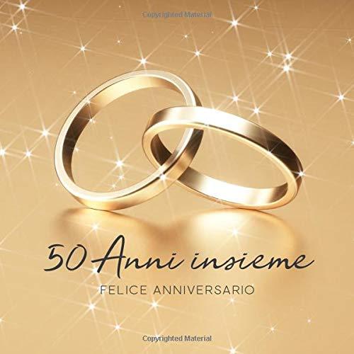 50 Anni Insieme: Libro degli ospiti per Aniiversario di Matrimonio - 150 Pagine - Copertina Anelli D´oro
