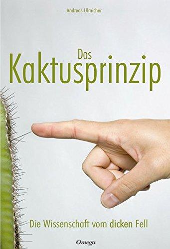 Das Kaktusprinzip: Die Wissenschaft vom dicken Fell