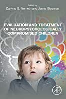 Evaluation and Treatment of Neuropsychologically Compromised Children