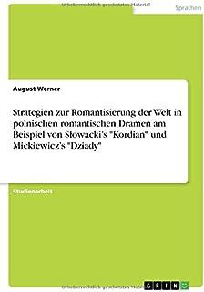 Strategien zur Romantisierung der Welt in polnischen romantischen Dramen am Beispiel von Slowacki's Kordian und Mickiewic...