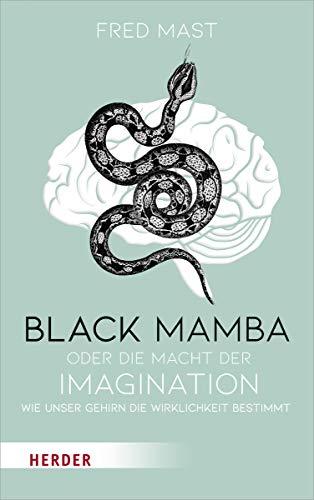Black Mamba oder die Macht der Imagination: Wie unser Gehirn die Wirklichkeit bestimmt
