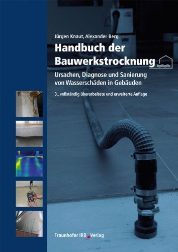 Handbuch der Bauwerkstrocknung: Ursachen, Diagnose und Sanierung von Wassersch?den in Geb?uden. by J?rgen Knaut;Alexander Berg(2013-03-27)