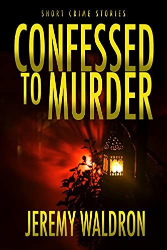 CONFESSED TO MURDER (Short Crime Stories) (English Edition)