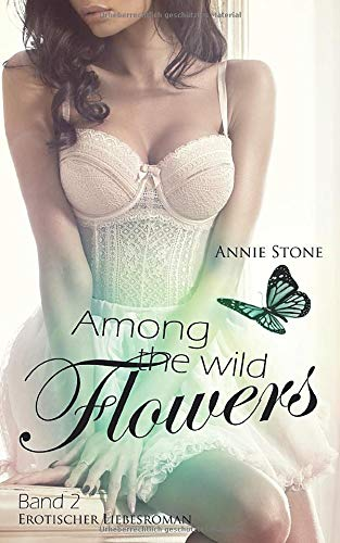 Among the wild flowers: Erotischer Liebesroman (She flies with her own wings, Band 2)