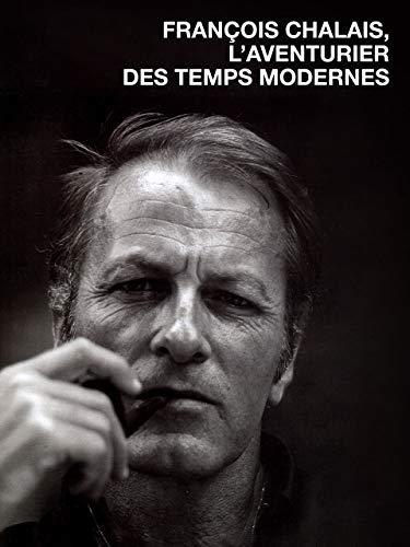 François Chalais, l'aventurier des temps modernes