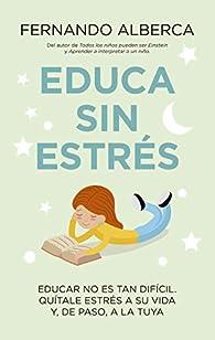 Educa sin estrés par Fernando Alberca