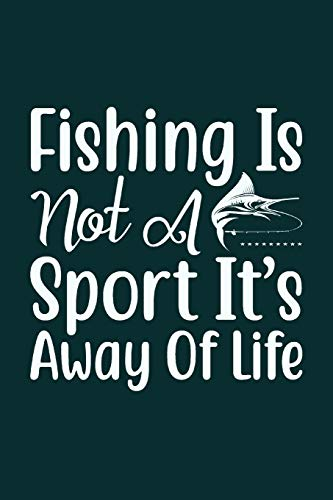 Fishing is not a Sport it's a Way of Life: Fishing Logbook, Complete Interior Fisherman Journal, Record Details Fishing Trips Date Time Location Water ... Weather Condition, Gift for Teens Men Father