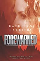FOREWARNED: A Memoir of a Woman, a Wife, a Mother and her Gift