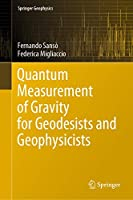 Quantum Measurement of Gravity for Geodesists and Geophysicists (Springer Geophysics)