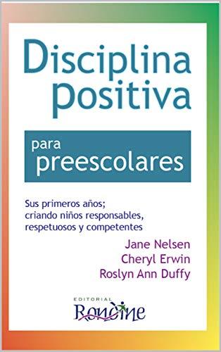 Disciplina Positiva para preescolares: Sus primeros años; criando niños responsables, respetuosos y competentes. (Spanish Edition)