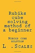 Rubiks cube solving method of a beginner: Rubiks cube solution