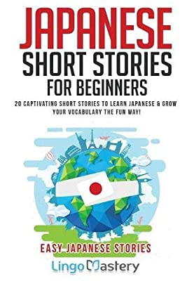 Japanese Short Stories for Beginners: 20 Captivating Short Stories to Learn Japanese & Grow Your Vocabulary the Fun Way! (Easy Japanese Stories) from Lingo Mastery