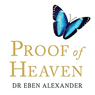 Proof of Heaven                   By:                                                                                                                                 Dr Eben Alexander                               Narrated by:                                                                                                                                 Dr Eben Alexander                      Length: 5 hrs and 13 mins     136 ratings     Overall 4.2