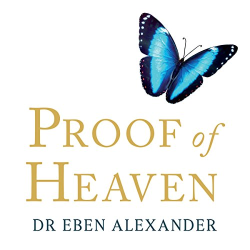 Proof of Heaven                   By:                                                                                                                                 Dr Eben Alexander                               Narrated by:                                                                                                                                 Dr Eben Alexander                      Length: 5 hrs and 13 mins     8 ratings     Overall 4.8