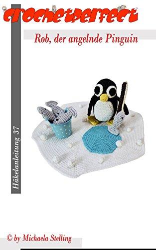 Häkelanleitung (037): Rob, der angelnde Pinguin (CrochetPerfect 37)