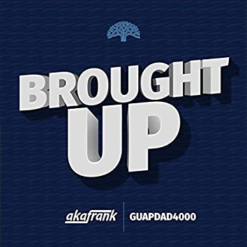 Brought Up (feat. Guapdad4000)