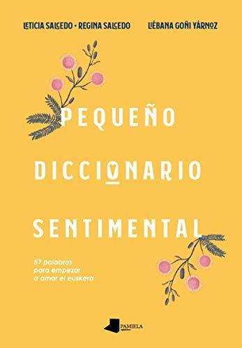Pequeño Diccionario sentimental: 57 palabras para empezar a amar el euskera: 10 (Mila gau)