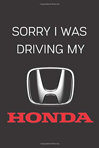 Sorry I Was Driving My Honda: Notebook/Journal/Diary 6x9 Inches For Honda Fans 100 Lined Pages A5