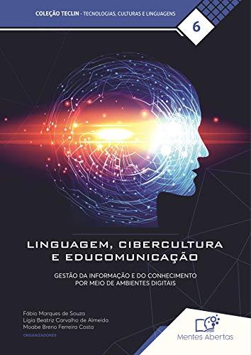 LINGUAGEM, CIBERCULTURA E EDUCOMUNICAÇÃO: GESTÃO DA INFORMAÇÃO E DO CONHECIMENTO POR MEIO DE AMBIENTES DIGITAIS (Coleção TECLIN - Tecnologias, Culturas e Linguagens Livro 6) (Portuguese Edition)