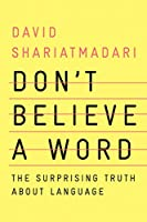 Don't Believe a Word: The Surprising Truth About Language