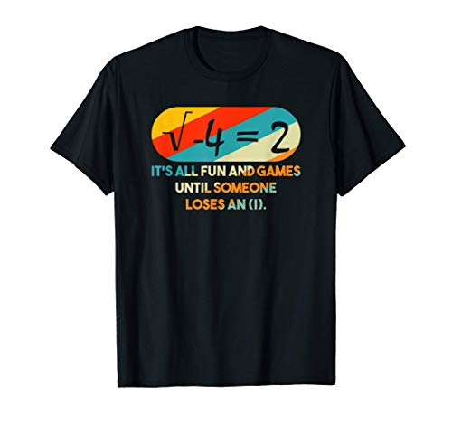 it's All Fun and Games Until Someone Loses An I Math Pun T-Shirt