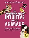 La communication intuitive avec les animaux: écouter leurs messages pour mieux se connaître (Donne la patte)