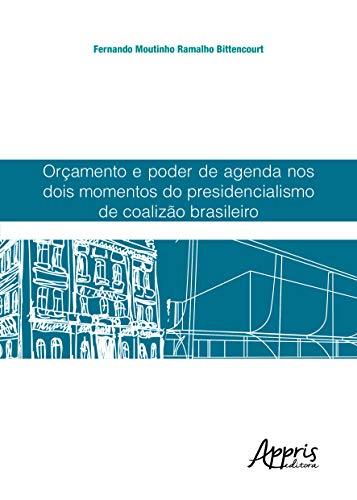 Orçamento e Poder de Agenda nos Dois Momentos do Presidencialismo de Coalizão Brasileiro