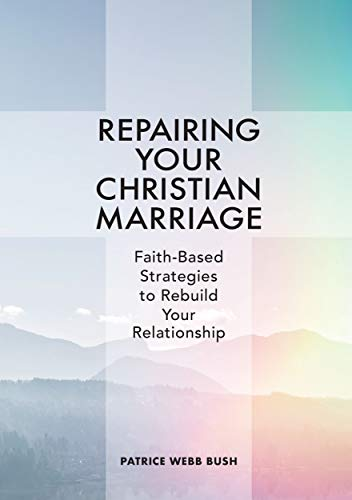Repairing Your Christian Marriage: Faith-Based Strategies to Rebuild Your Relationship