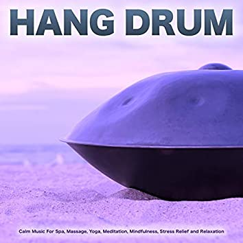 Hang Drum: Calm Music For Spa, Massage, Yoga, Meditation, Mindfulness, Stress Relief and Relaxation