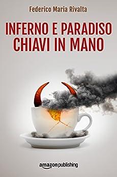Inferno e paradiso chiavi in mano (Riccardo Ranieri Vol. 6) (Italian Edition) by [Federico Maria Rivalta]