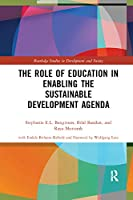 The Role of Education in Enabling the Sustainable Development Agenda (Routledge Studies in Development and Society)