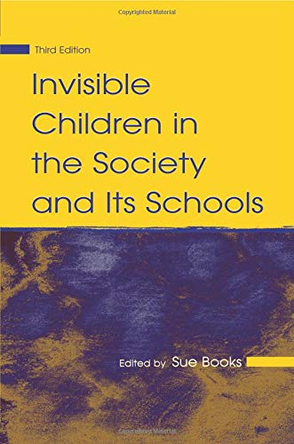 Invisible Children in the Society and Its Schools (Sociocultural, Political, and Historical Studies in Education)