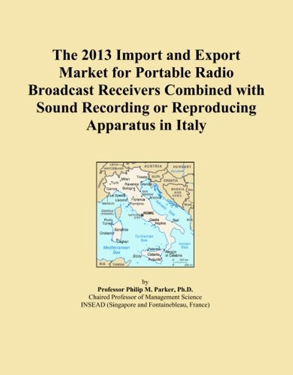 広げる設置後世The 2013 Import and Export Market for Portable Radio Broadcast Receivers Combined with Sound Recording or Reproducing Apparatus in Italy