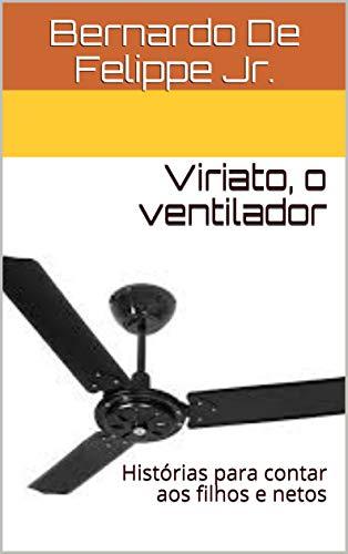 Viriato, o ventilador: Histórias para contar aos filhos e netos (Portuguese Edition)