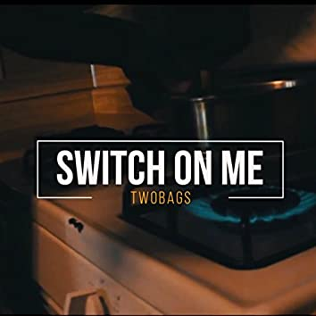 Switch on Me