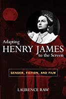 Adapting Henry James to the Screen: Gender, Fiction And Film