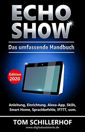 Echo Show - Das umfassende Handbuch: Anleitung, Einrichtung, Alexa-App, Skills, Smart Home, Sprachbefehle, IFTTT, uvm. (German Edition)