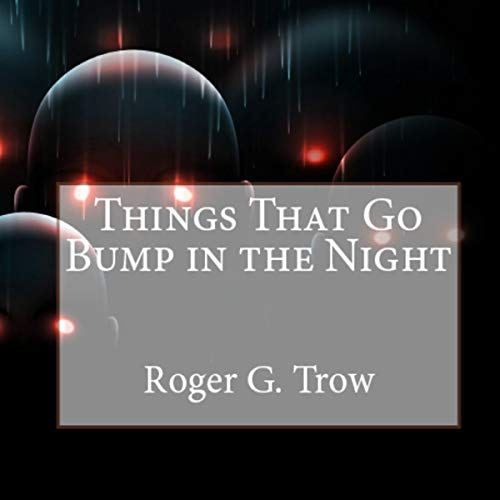Things That Go Bump in the Night                   By:                                                                                                                                 Roger G. Trow                               Narrated by:                                                                                                                                 Robin Howatt Shrock                      Length: 2 hrs and 41 mins     Not rated yet     Overall 0.0