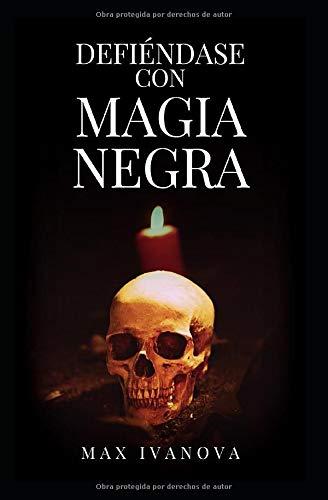 Defiéndase Con Magia Negra: neutralice a sus enemigos! (Colección Ocultismo)