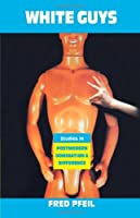 White Guys: Studies in Postmodern Domination and Difference (Haymarket) by Fred Pfeil(1995-06-17)