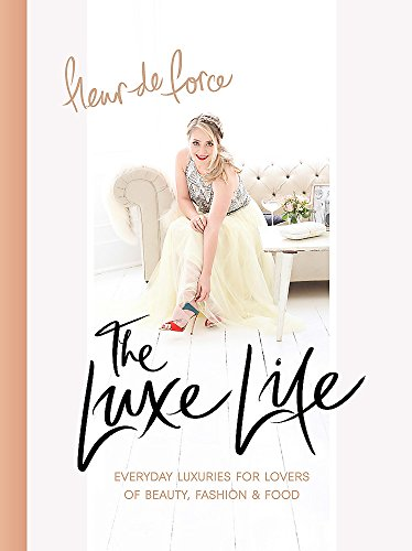 The Luxe Life: Everyday Luxuries for Lovers of Beauty, Fashion & Food