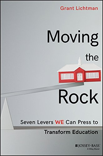 Moving The Rock Seven Levers We Can Press To Transform Education